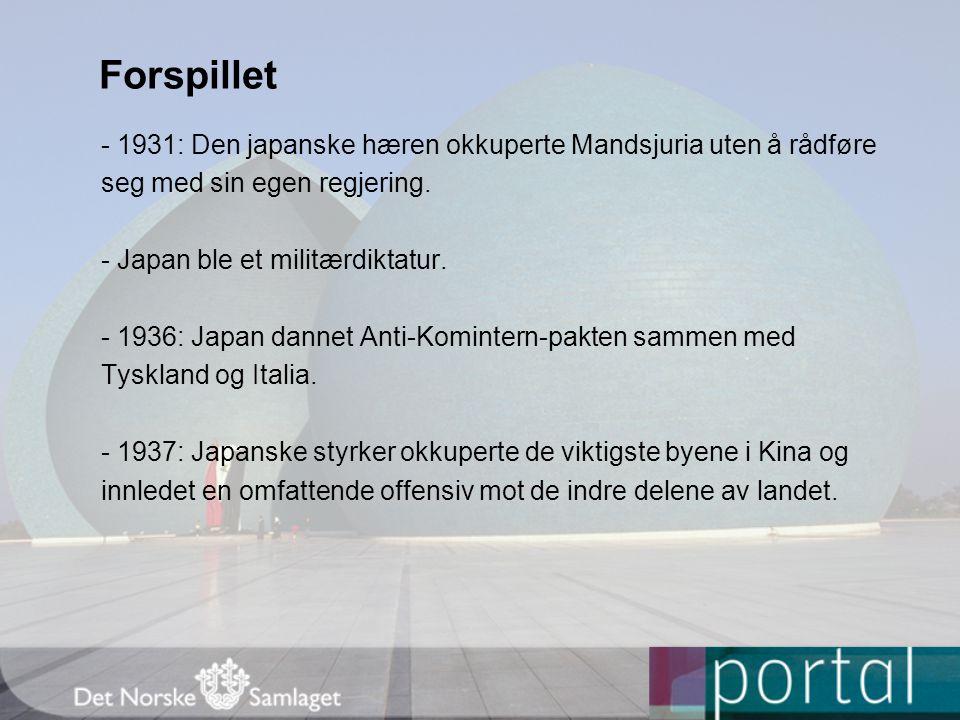 Forspillet - 1931: Den japanske hæren okkuperte Mandsjuria uten å rådføre seg med sin egen regjering. - Japan ble et militærdiktatur. - 1936: Japan da