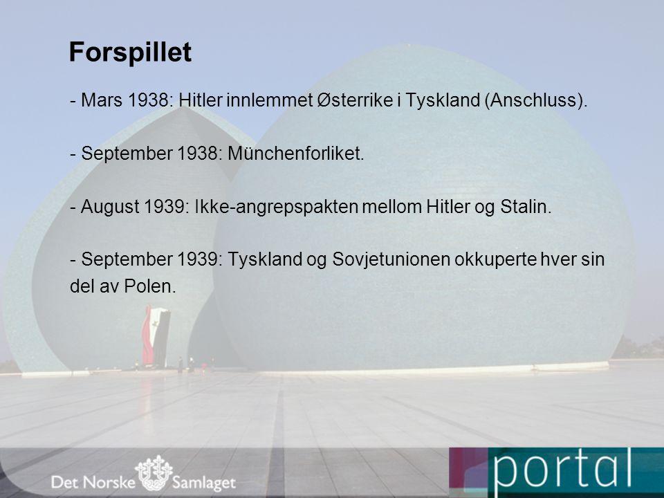Forspillet - Mars 1938: Hitler innlemmet Østerrike i Tyskland (Anschluss). - September 1938: Münchenforliket. - August 1939: Ikke-angrepspakten mellom