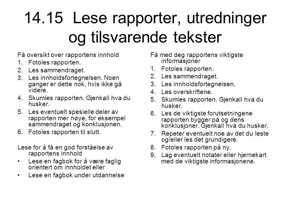14.15 Lese rapporter, utredninger og tilsvarende tekster Få oversikt over rapportens innhold 1.Fotoles rapporten. 2.Les sammendraget. 3.Les innholdsfo