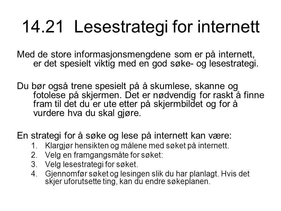14.21 Lesestrategi for internett Med de store informasjonsmengdene som er på internett, er det spesielt viktig med en god søke- og lesestrategi. Du bø