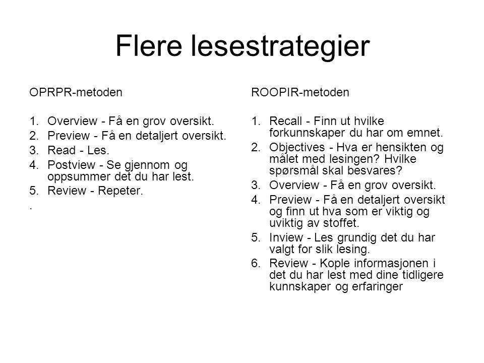 Flere lesestrategier OPRPR-metoden 1.Overview - Få en grov oversikt. 2.Preview - Få en detaljert oversikt. 3.Read - Les. 4.Postview - Se gjennom og op
