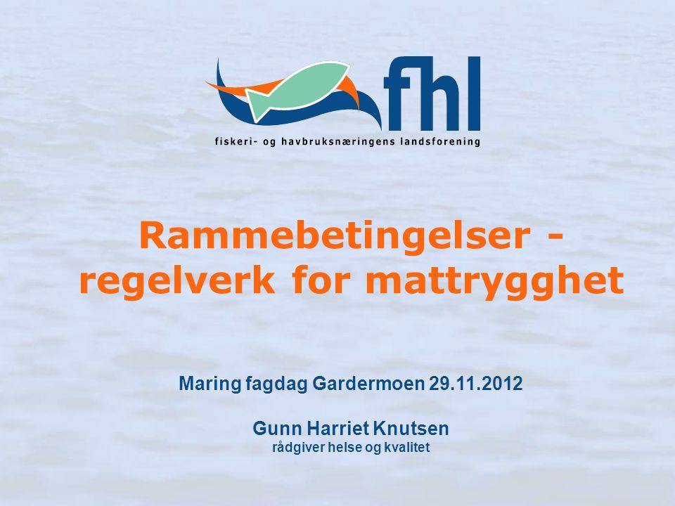 Rammebetingelser - regelverk for mattrygghet Maring fagdag Gardermoen 29.11.2012 Gunn Harriet Knutsen rådgiver helse og kvalitet