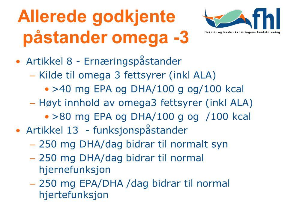 Allerede godkjente påstander omega -3 •Artikkel 8 - Ernæringspåstander – Kilde til omega 3 fettsyrer (inkl ALA) •>40 mg EPA og DHA/100 g og/100 kcal –
