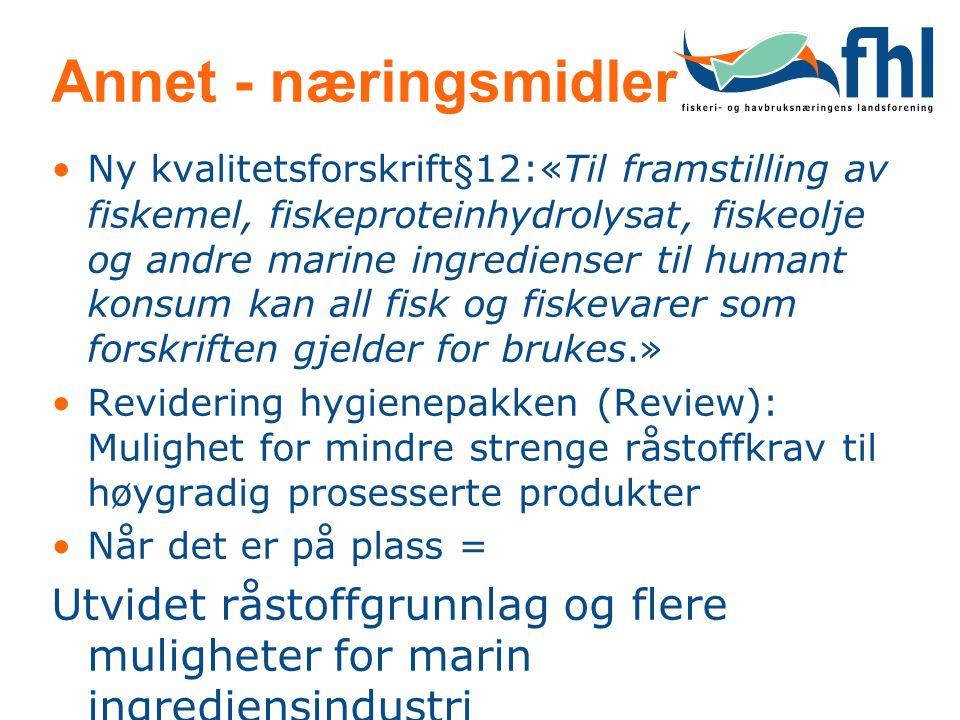 Annet - næringsmidler •Ny kvalitetsforskrift§12:«Til framstilling av fiskemel, fiskeproteinhydrolysat, fiskeolje og andre marine ingredienser til huma