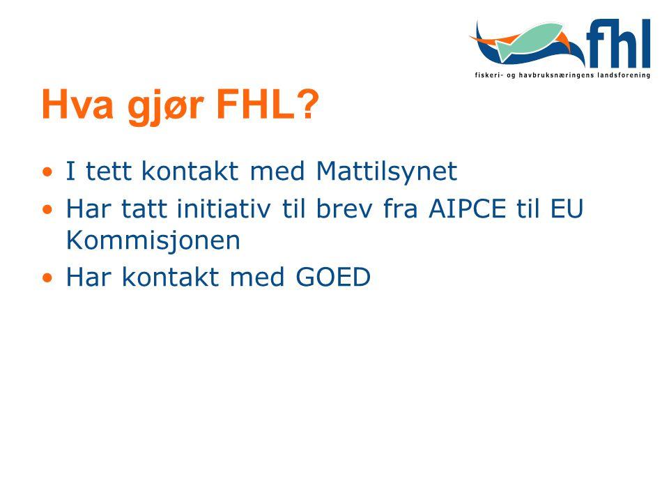 Hva gjør FHL? •I tett kontakt med Mattilsynet •Har tatt initiativ til brev fra AIPCE til EU Kommisjonen •Har kontakt med GOED