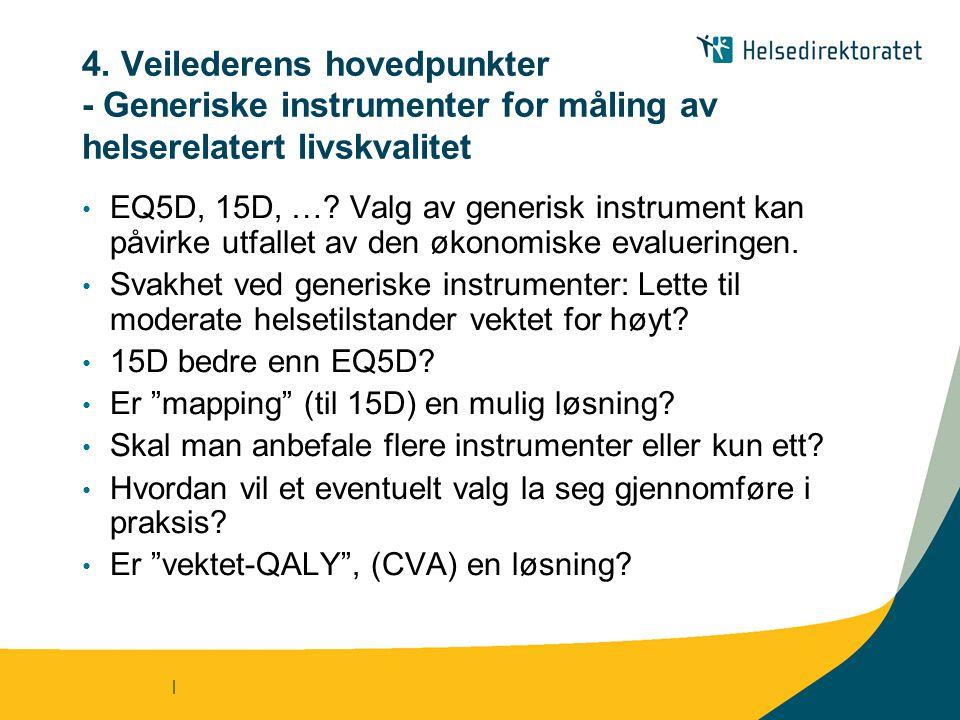 | 4. Veilederens hovedpunkter - Generiske instrumenter for måling av helserelatert livskvalitet • EQ5D, 15D, …? Valg av generisk instrument kan påvirk