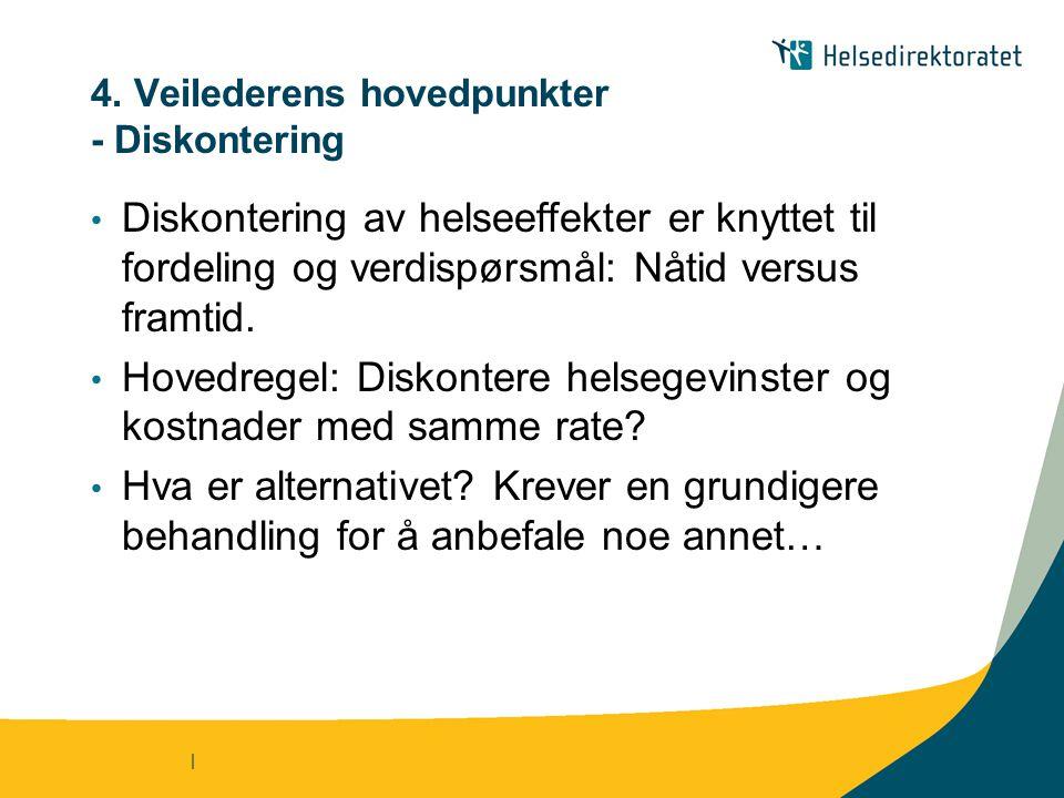 | 4. Veilederens hovedpunkter - Diskontering • Diskontering av helseeffekter er knyttet til fordeling og verdispørsmål: Nåtid versus framtid. • Hovedr