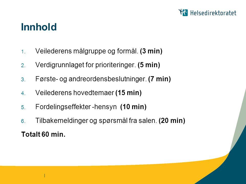 | Innhold 1. Veilederens målgruppe og formål. (3 min) 2. Verdigrunnlaget for prioriteringer. (5 min) 3. Første- og andreordensbeslutninger. (7 min) 4.