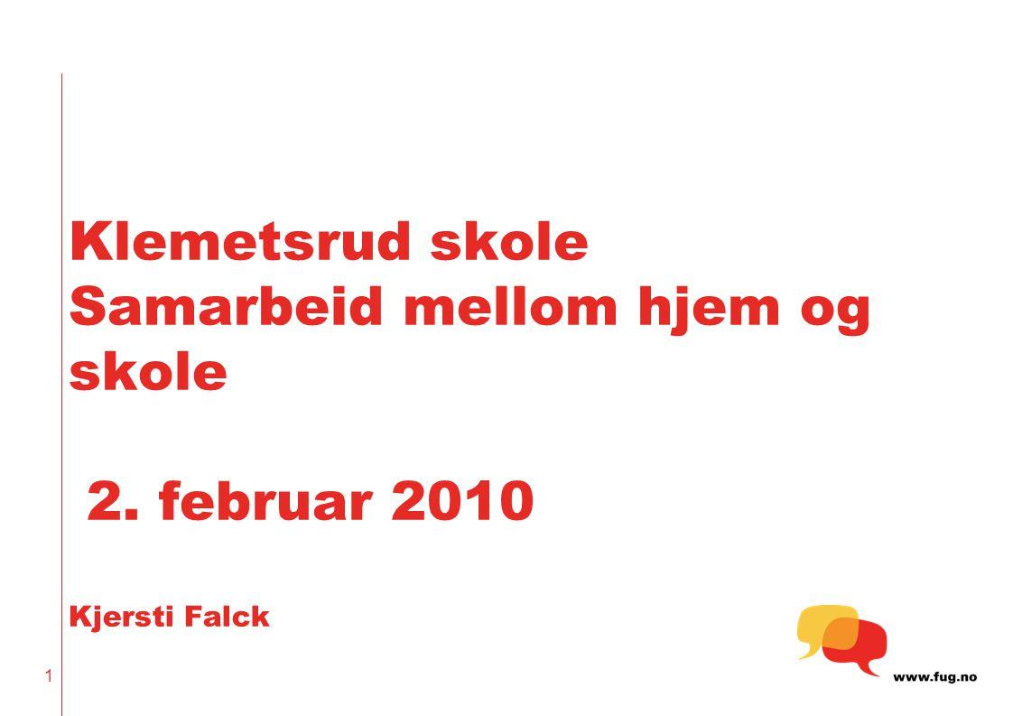 Klemetsrud skole Samarbeid mellom hjem og skole 2. februar 2010 Kjersti Falck 1