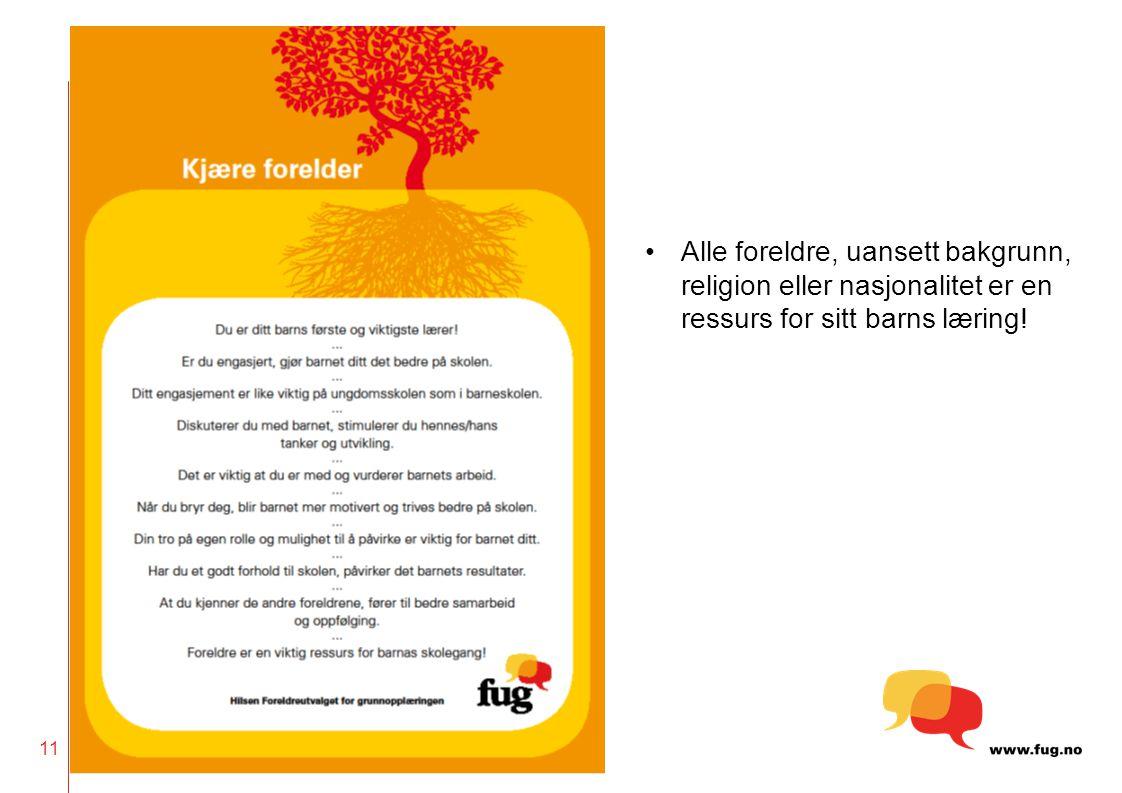 11 •Alle foreldre, uansett bakgrunn, religion eller nasjonalitet er en ressurs for sitt barns læring!