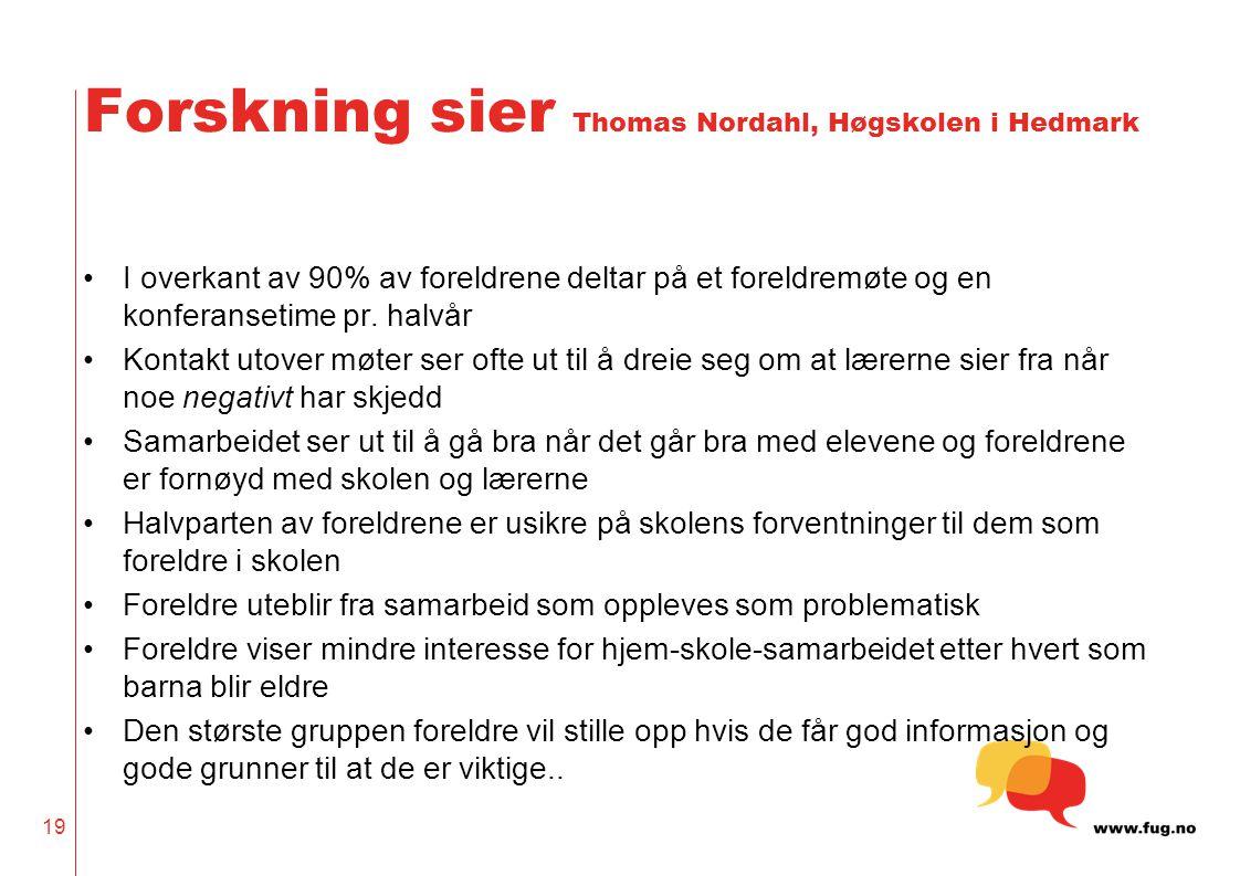 19 Forskning sier Thomas Nordahl, Høgskolen i Hedmark •I overkant av 90% av foreldrene deltar på et foreldremøte og en konferansetime pr. halvår •Kont