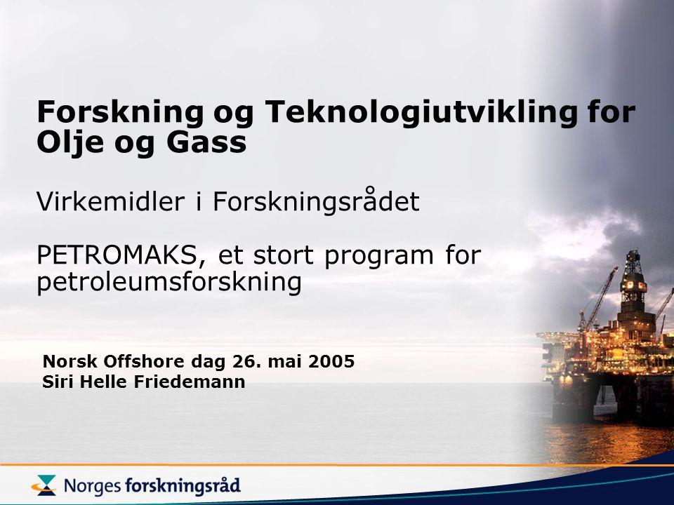 Forskning og Teknologiutvikling for Olje og Gass Virkemidler i Forskningsrådet PETROMAKS, et stort program for petroleumsforskning Norsk Offshore dag