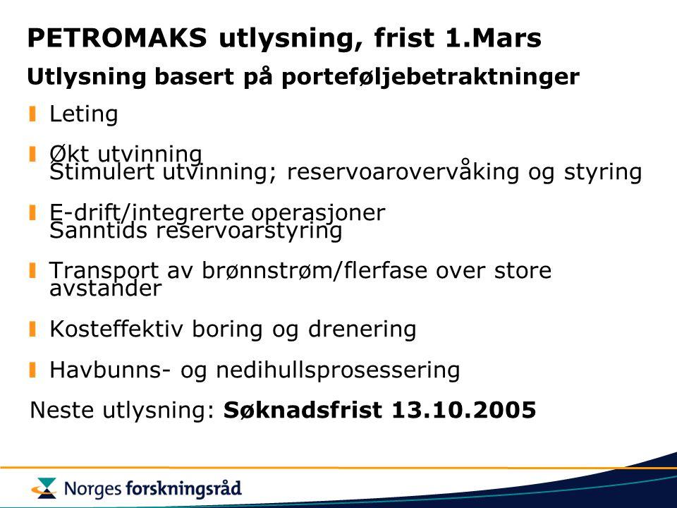 PETROMAKS utlysning, frist 1.Mars Utlysning basert på porteføljebetraktninger Leting Økt utvinning Stimulert utvinning; reservoarovervåking og styring