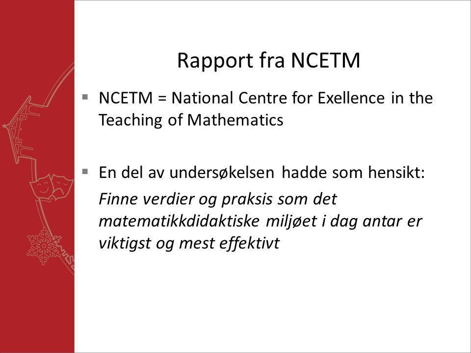Rapport fra NCETM  NCETM = National Centre for Exellence in the Teaching of Mathematics  En del av undersøkelsen hadde som hensikt: Finne verdier og