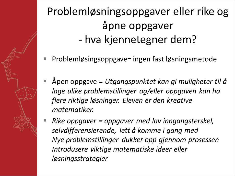 Problemløsningsoppgaver eller rike og åpne oppgaver - hva kjennetegner dem?  Problemløsingsoppgave= ingen fast løsningsmetode  Åpen oppgave = Utgang