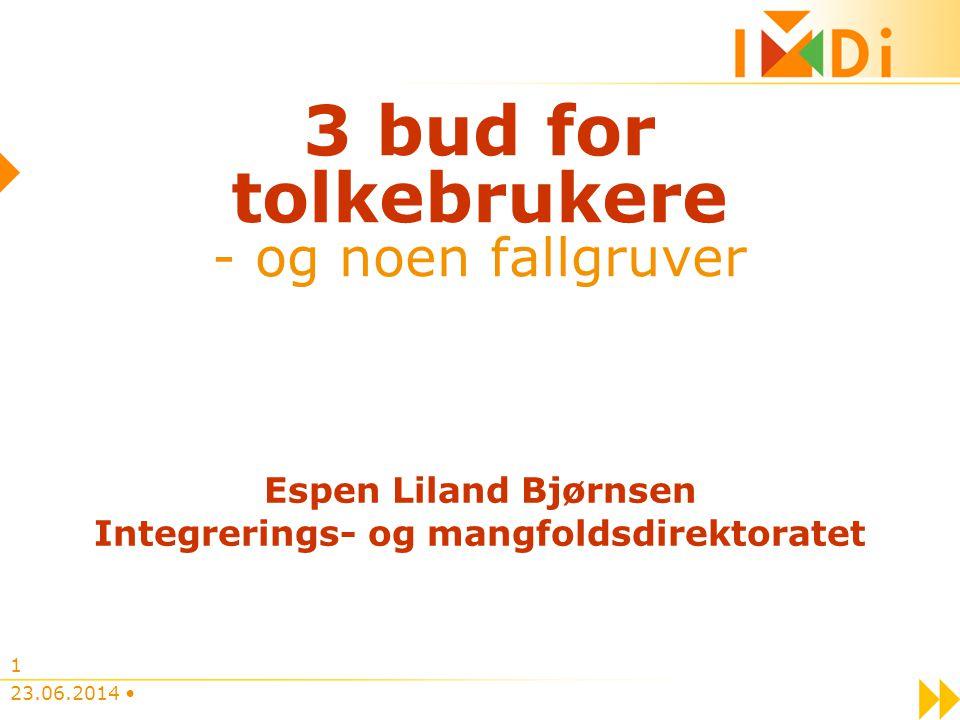 23.06.2014 • 1 3 bud for tolkebrukere - og noen fallgruver Espen Liland Bjørnsen Integrerings- og mangfoldsdirektoratet