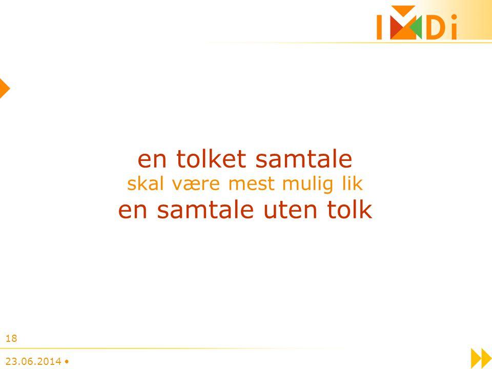 23.06.2014 • 18 en tolket samtale skal være mest mulig lik en samtale uten tolk