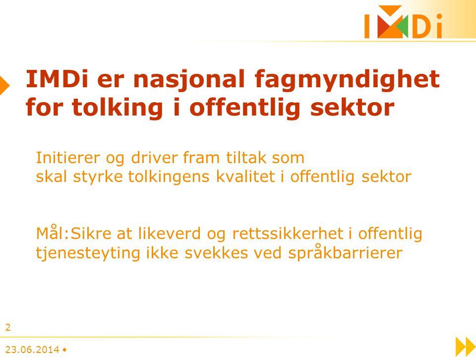 23.06.2014 • 2 IMDi er nasjonal fagmyndighet for tolking i offentlig sektor Initierer og driver fram tiltak som skal styrke tolkingens kvalitet i offe