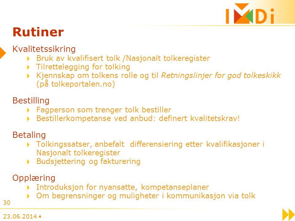 23.06.2014 • 30 Rutiner Kvalitetssikring Bruk av kvalifisert tolk /Nasjonalt tolkeregister Tilrettelegging for tolking Kjennskap om tolkens rolle og t