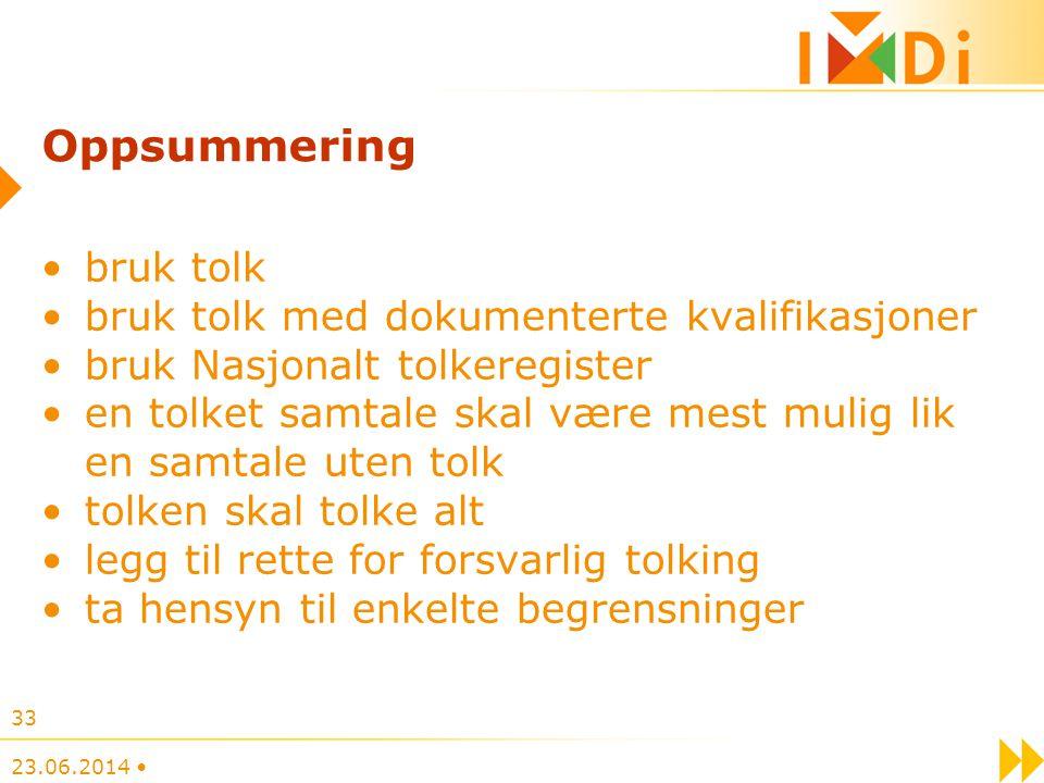 23.06.2014 • 33 Oppsummering •bruk tolk •bruk tolk med dokumenterte kvalifikasjoner •bruk Nasjonalt tolkeregister •en tolket samtale skal være mest mu