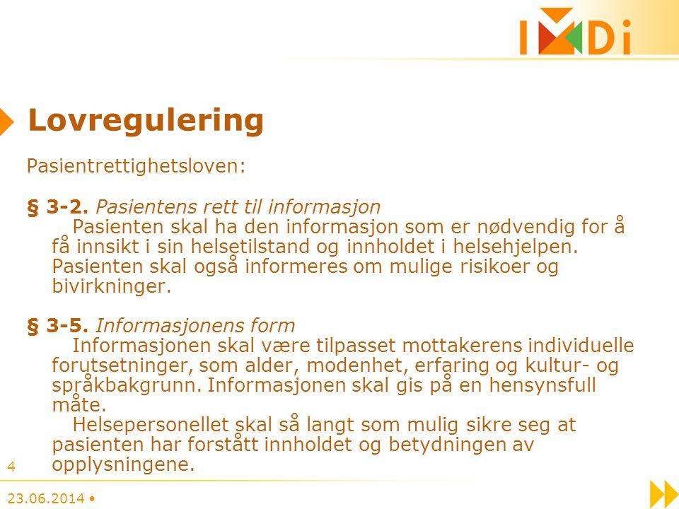 Lovregulering Pasientrettighetsloven: § 3-2. Pasientens rett til informasjon Pasienten skal ha den informasjon som er nødvendig for å få innsikt i sin