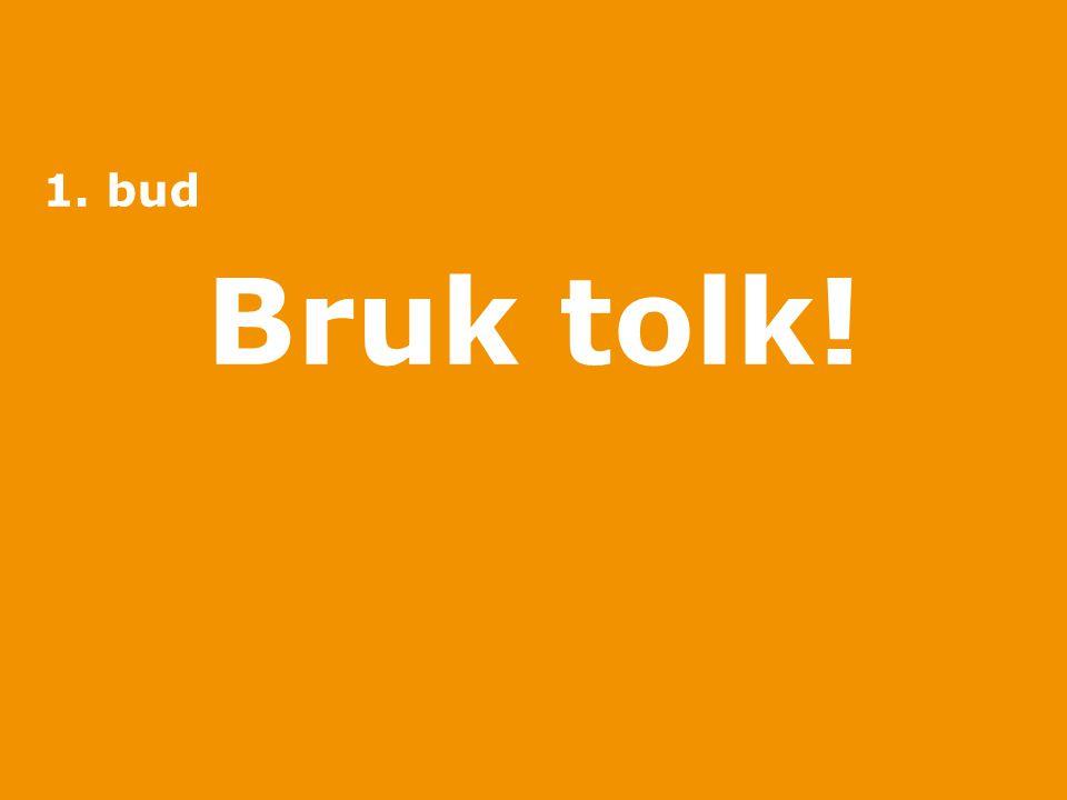 1. bud Bruk tolk!