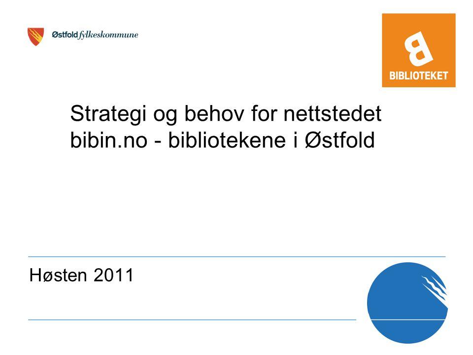 Strategi og behov for nettstedet bibin.no - bibliotekene i Østfold Høsten 2011