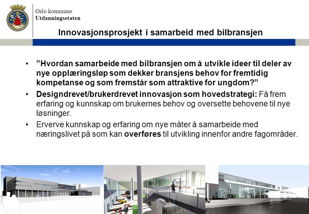 """Oslo kommune Utdanningsetaten •""""Hvordan samarbeide med bilbransjen om å utvikle ideer til deler av nye opplæringsløp som dekker bransjens behov for fr"""