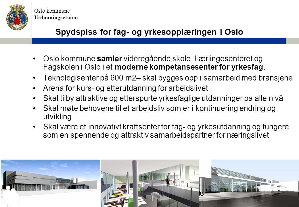 Oslo kommune Utdanningsetaten •Oslo kommune samler videregående skole, Lærlingesenteret og Fagskolen i Oslo i et moderne kompetansesenter for yrkesfag