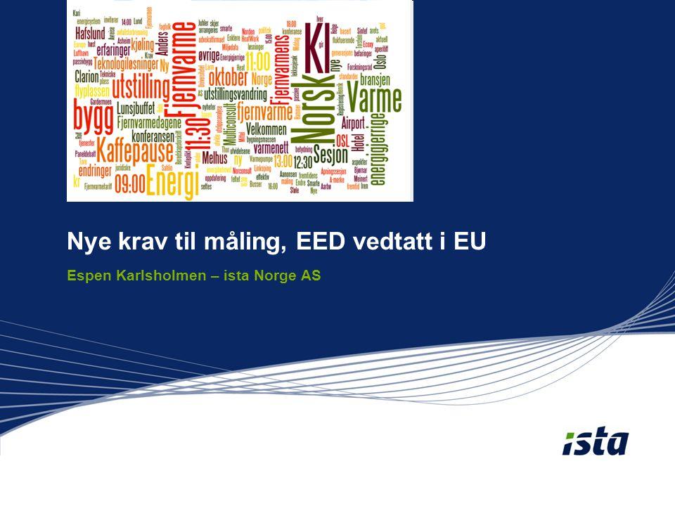 Nye krav til måling, EED vedtatt i EU Espen Karlsholmen – ista Norge AS