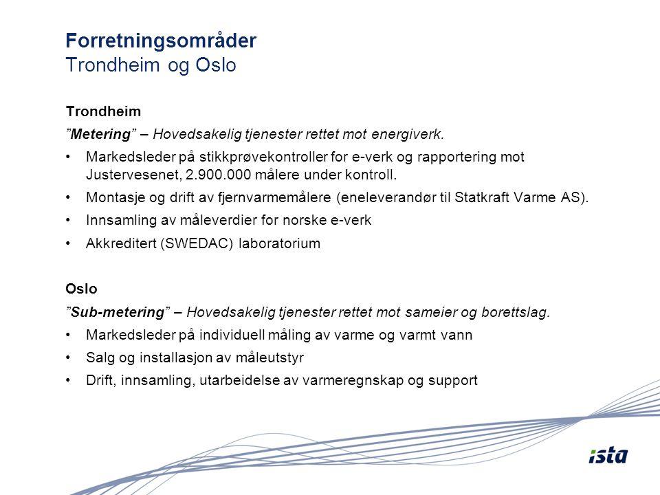"Forretningsområder Trondheim og Oslo Trondheim ""Metering"" – Hovedsakelig tjenester rettet mot energiverk. •Markedsleder på stikkprøvekontroller for e-"