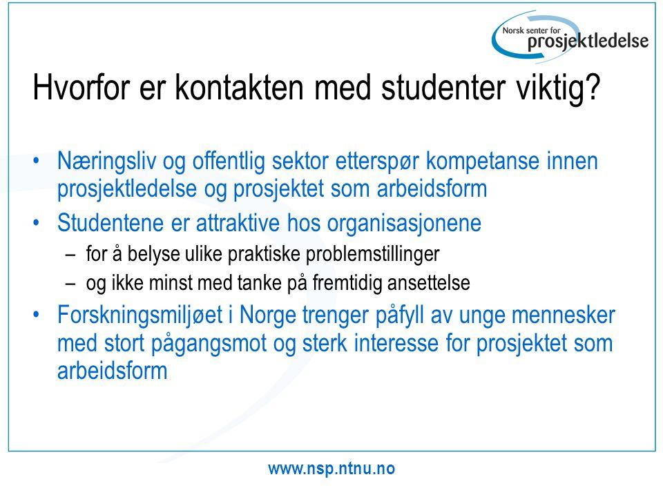 www.nsp.ntnu.no Hvorfor er kontakten med studenter viktig? •Næringsliv og offentlig sektor etterspør kompetanse innen prosjektledelse og prosjektet so