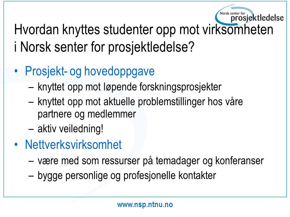 www.nsp.ntnu.no Hvordan knyttes studenter opp mot virksomheten i Norsk senter for prosjektledelse? •Prosjekt- og hovedoppgave –knyttet opp mot løpende