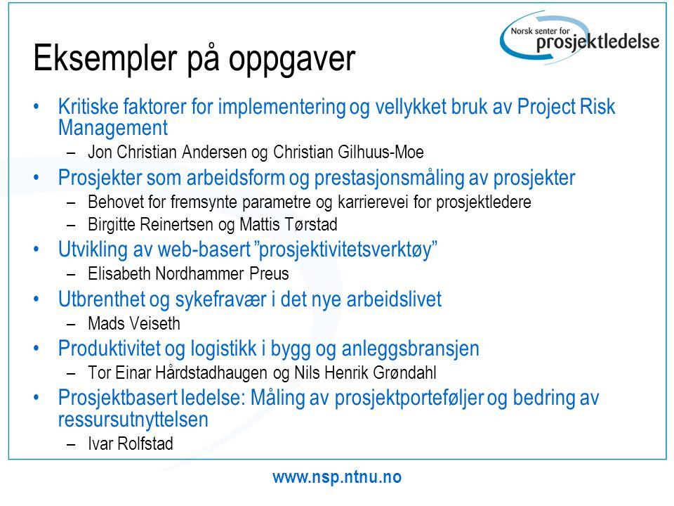 www.nsp.ntnu.no Eksempler på oppgaver •Kritiske faktorer for implementering og vellykket bruk av Project Risk Management –Jon Christian Andersen og Ch