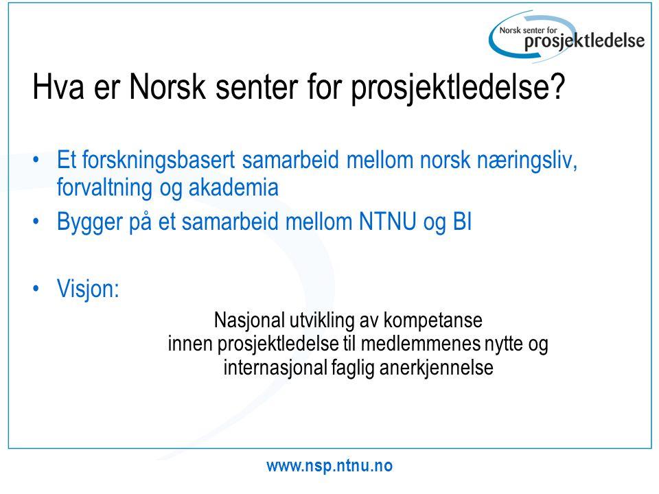 www.nsp.ntnu.no Hva er Norsk senter for prosjektledelse? •Et forskningsbasert samarbeid mellom norsk næringsliv, forvaltning og akademia •Bygger på et