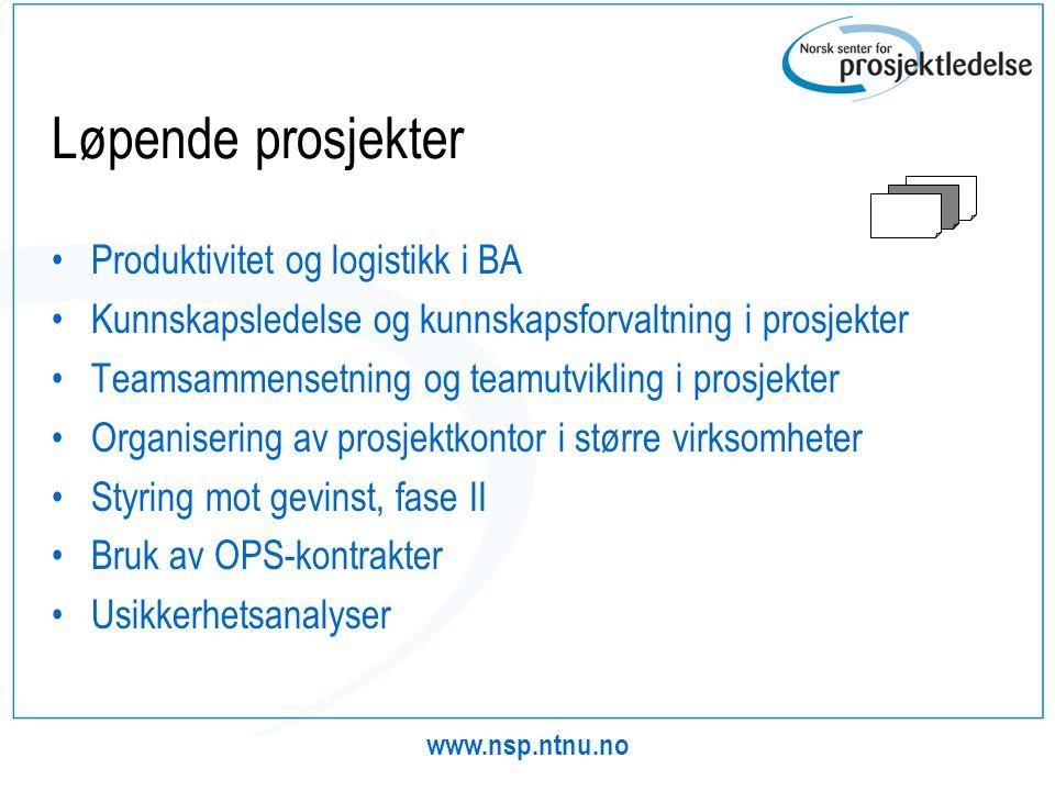 www.nsp.ntnu.no Løpende prosjekter •Produktivitet og logistikk i BA •Kunnskapsledelse og kunnskapsforvaltning i prosjekter •Teamsammensetning og teamu