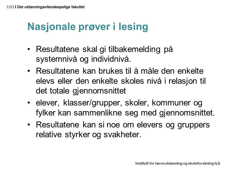 Institutt for lærerutdanning og skoleforskning ILS Nasjonale prøver i lesing •Resultatene skal gi tilbakemelding på systemnivå og individnivå. •Result