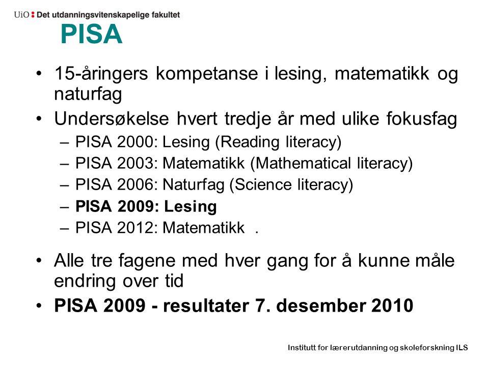 Institutt for lærerutdanning og skoleforskning ILS PISA •15-åringers kompetanse i lesing, matematikk og naturfag •Undersøkelse hvert tredje år med uli