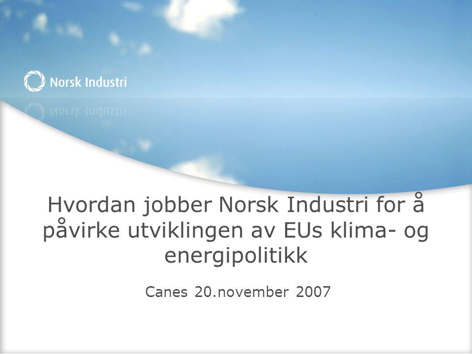 Hvordan jobber Norsk Industri for å påvirke utviklingen av EUs klima- og energipolitikk Canes 20.november 2007