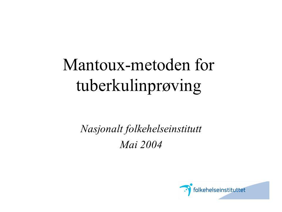 Hvorfor overgang til Mantoux- metode i Norge •Behov for internasjonal standardisering –sammenligning av resultater –smitteoppsporing på tvers av landegrenser –kun Mantoux-metode godkjent internasjonalt –Mantoux-metode anbefalt av WHO og den internasjonale tuberkuloseunionen (IUATLD) •Sikkerhet for levering •Økonomi