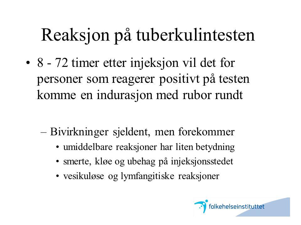 Reaksjon på tuberkulintesten •8 - 72 timer etter injeksjon vil det for personer som reagerer positivt på testen komme en indurasjon med rubor rundt –B