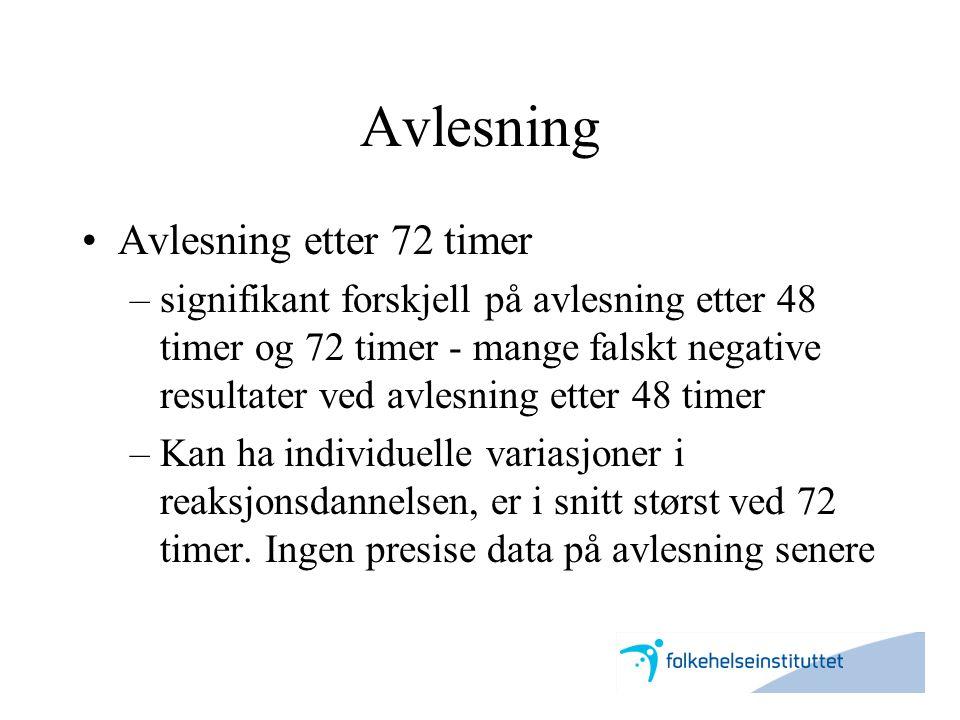 Avlesning •Avlesning etter 72 timer –signifikant forskjell på avlesning etter 48 timer og 72 timer - mange falskt negative resultater ved avlesning et