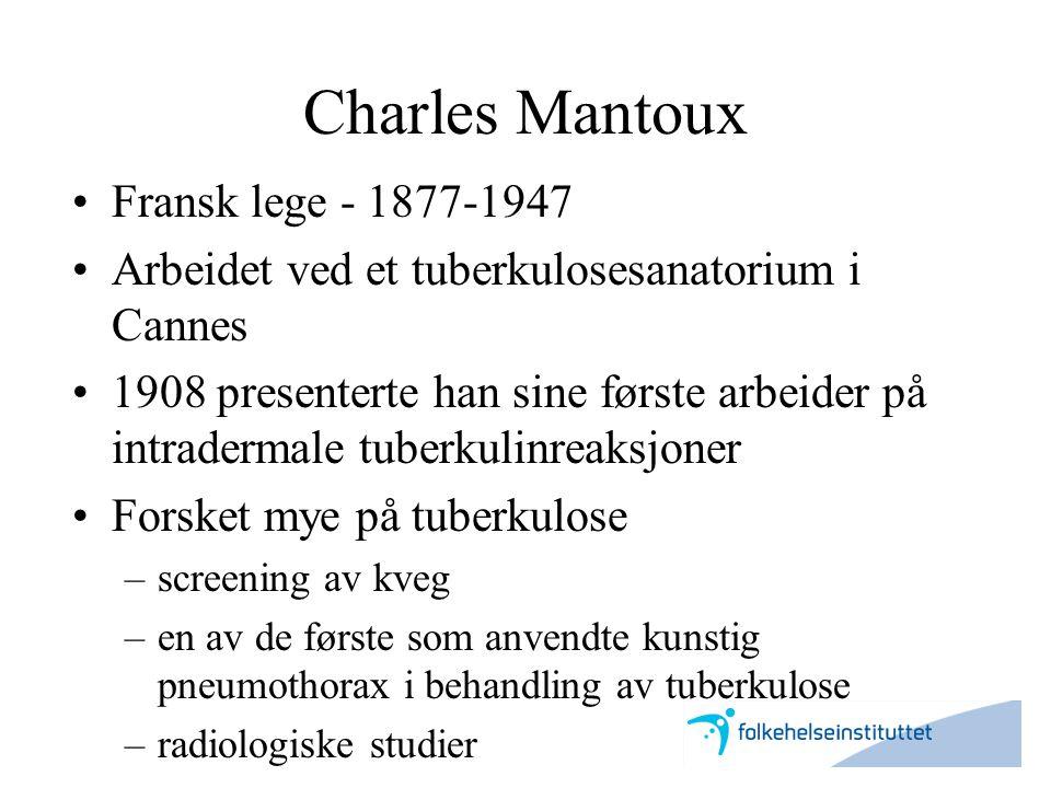 Charles Mantoux •Fransk lege - 1877-1947 •Arbeidet ved et tuberkulosesanatorium i Cannes •1908 presenterte han sine første arbeider på intradermale tu