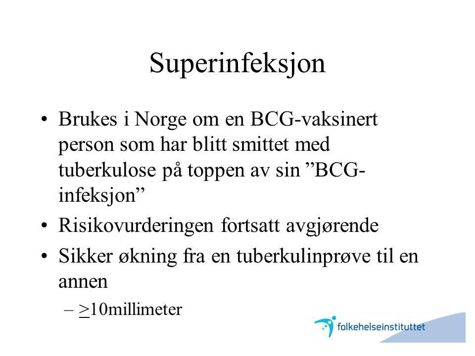 """Superinfeksjon •Brukes i Norge om en BCG-vaksinert person som har blitt smittet med tuberkulose på toppen av sin """"BCG- infeksjon"""" •Risikovurderingen f"""