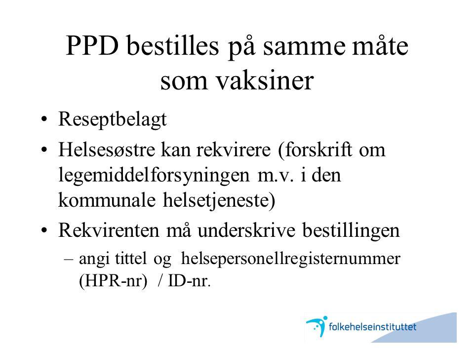 PPD bestilles på samme måte som vaksiner •Reseptbelagt •Helsesøstre kan rekvirere (forskrift om legemiddelforsyningen m.v. i den kommunale helsetjenes