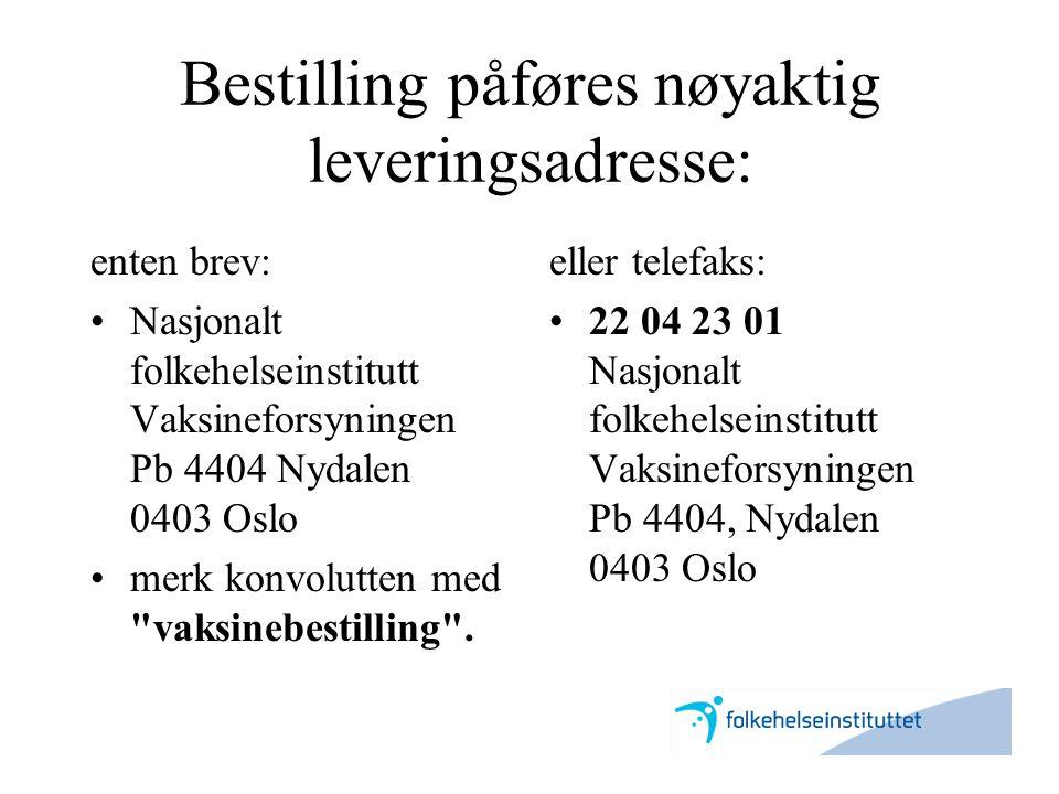 Bestilling påføres nøyaktig leveringsadresse: enten brev: •Nasjonalt folkehelseinstitutt Vaksineforsyningen Pb 4404 Nydalen 0403 Oslo •merk konvolutte
