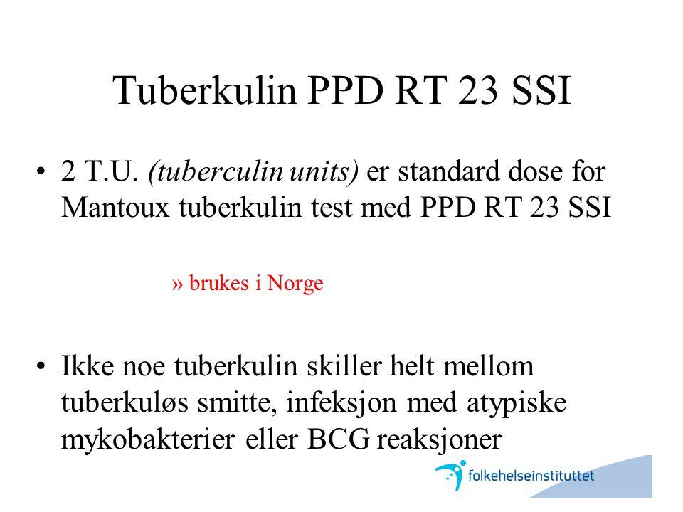Tuberkulin PPD RT 23 SSI •2 T.U. (tuberculin units) er standard dose for Mantoux tuberkulin test med PPD RT 23 SSI »brukes i Norge •Ikke noe tuberkuli