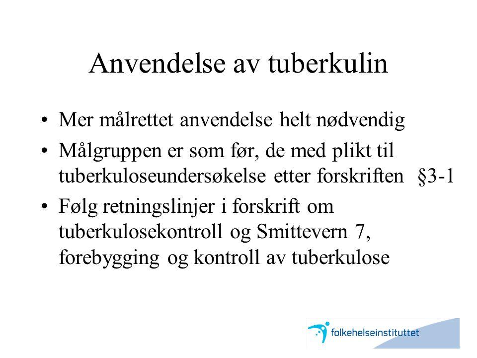 Annen bruk av tuberkulintest –I diagnostikk av tuberkuløs sykdom –Utsatte grupper, for eksempel misbrukermiljøer –For personer med tilleggssykdommer og immunsvikt, for eksempel HIV •vanskelig å vurdere, spesialistens ansvar •supplement til skjermbilde •kan understøtte en diagnose •negativ tuberkulinreaksjon utelukker ikke tuberkuløs sykdom