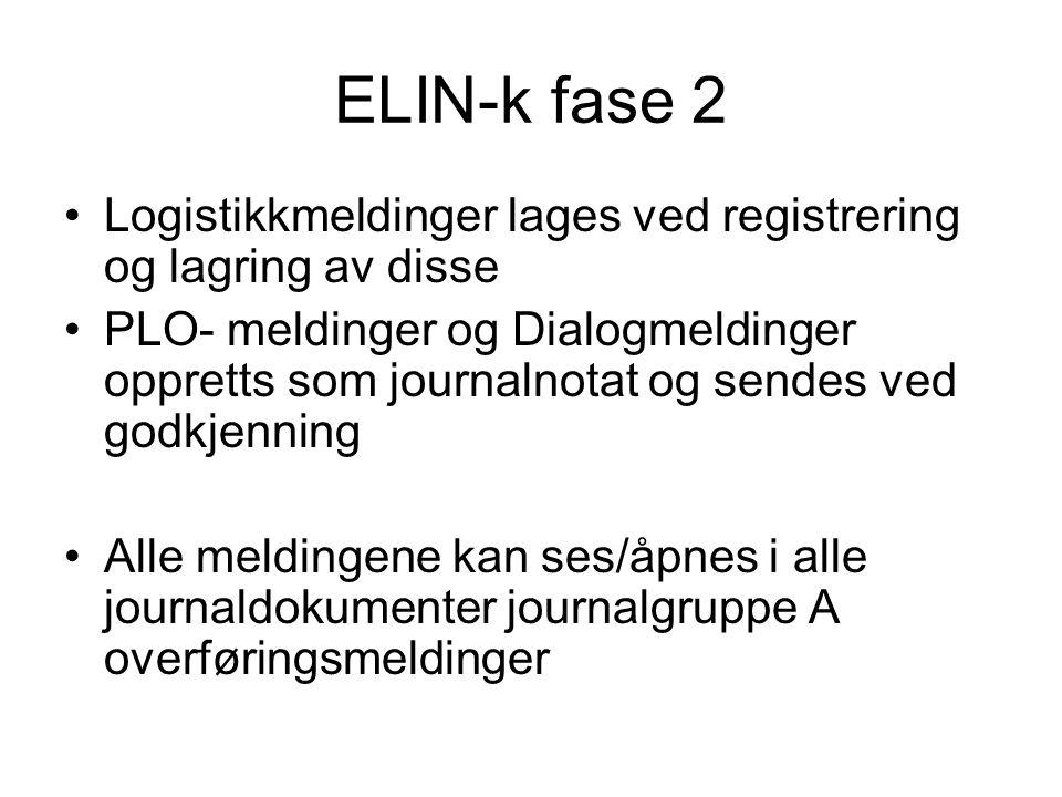 ELIN-k fase 2 •Logistikkmeldinger lages ved registrering og lagring av disse •PLO- meldinger og Dialogmeldinger oppretts som journalnotat og sendes ve