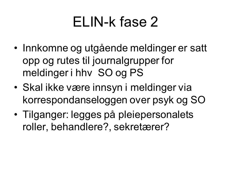 ELIN-k fase 2 •Innkomne og utgående meldinger er satt opp og rutes til journalgrupper for meldinger i hhv SO og PS •Skal ikke være innsyn i meldinger